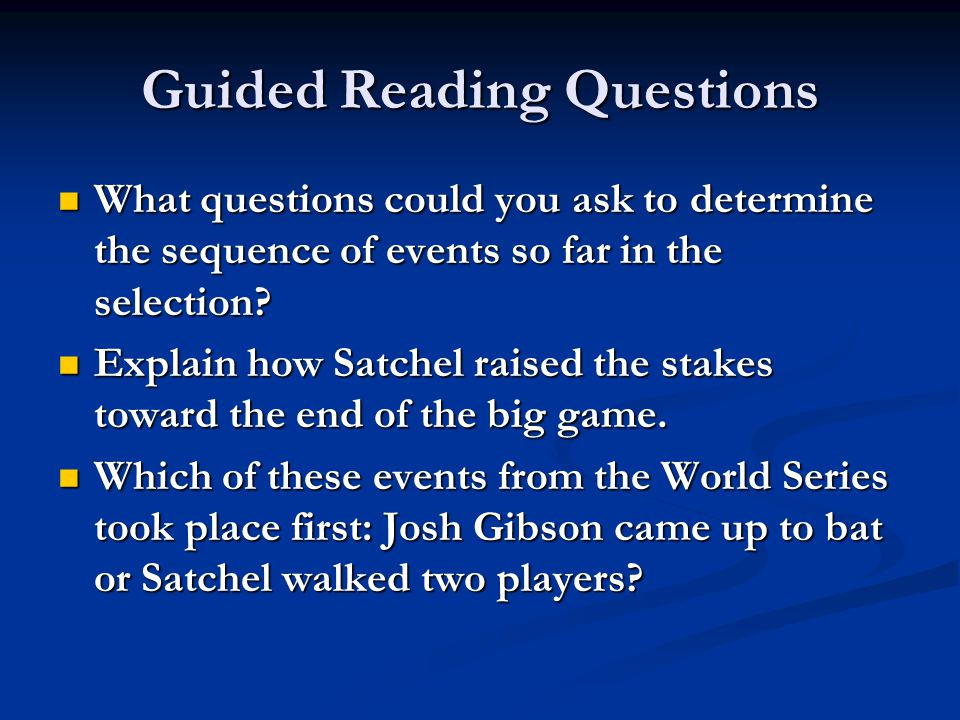Guided Reading Questions What questions could you ask to determine the sequence of events so far in the selection? What questions could you ask to det