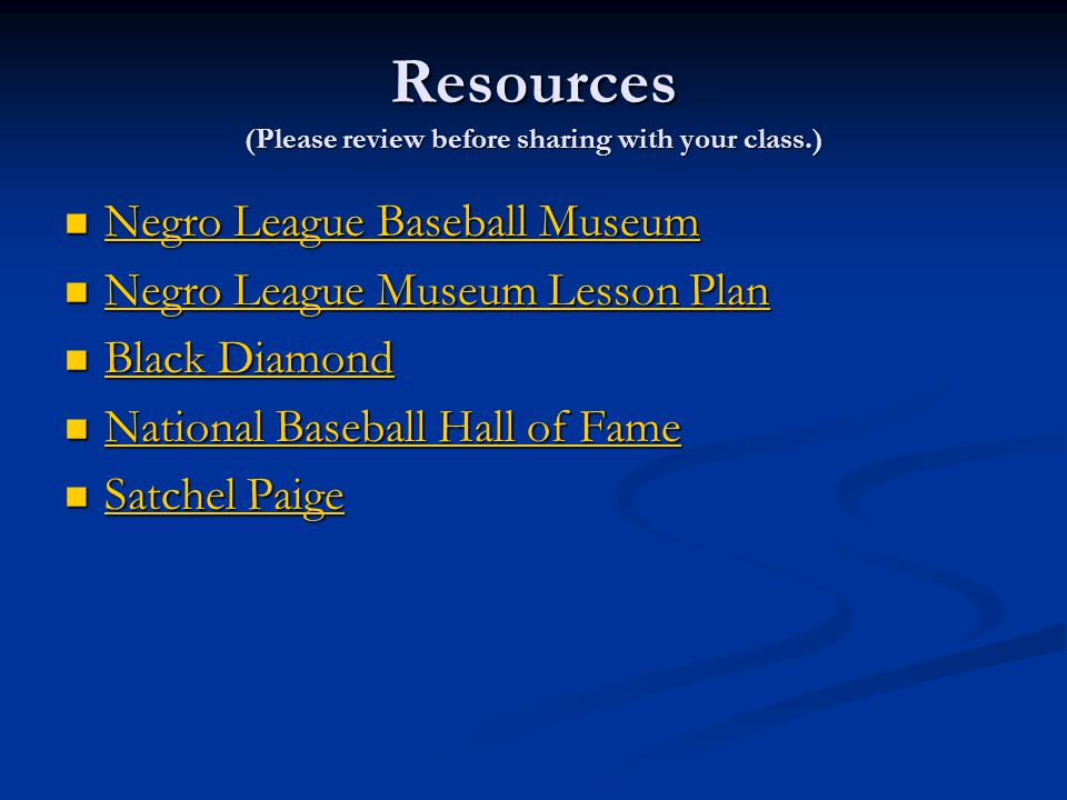 Resources (Please review before sharing with your class.) Negro League Baseball Museum Negro League Baseball Museum Negro League Baseball Museum Negro