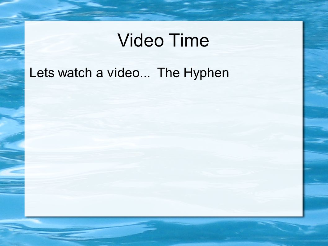 Video Time Lets watch a video... The Hyphen