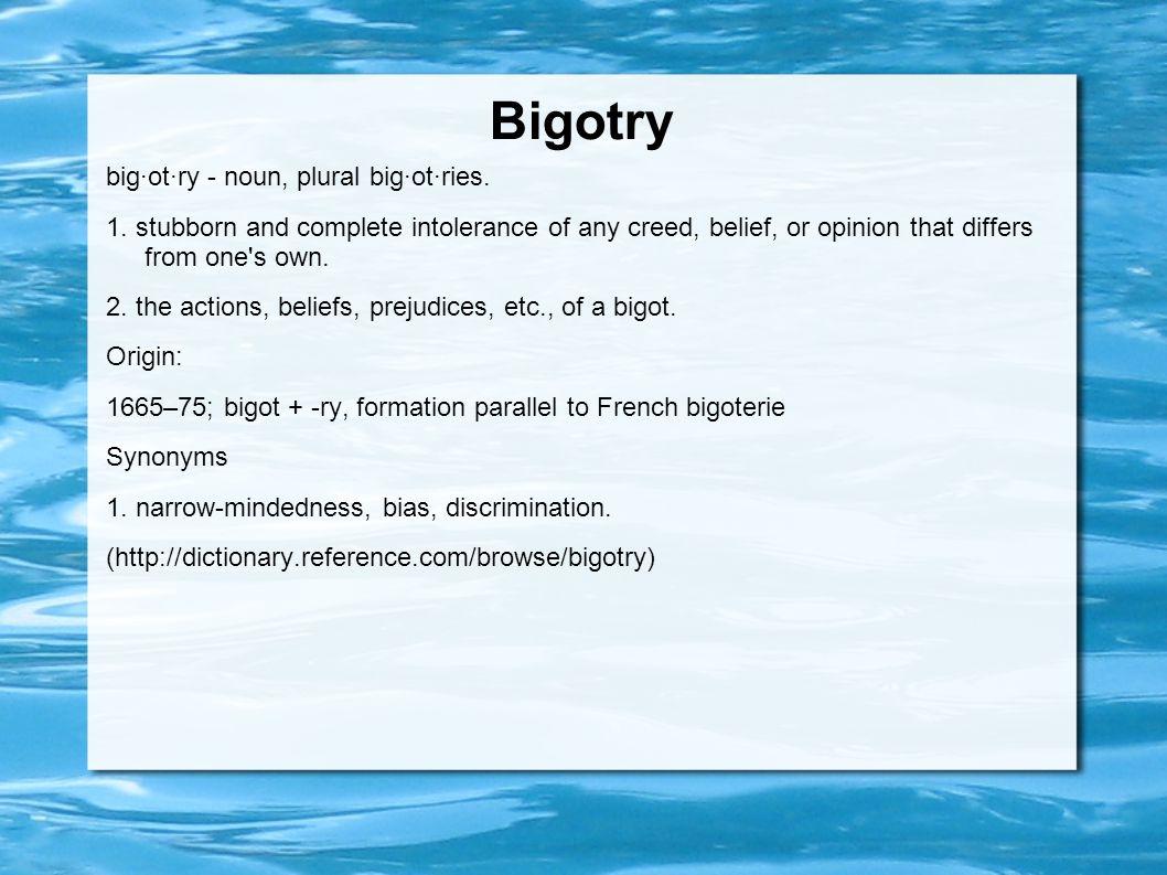 Bigotry big·ot·ry - noun, plural big·ot·ries. 1.