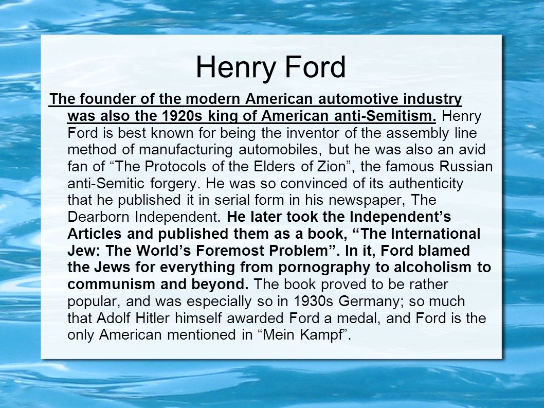 Henry Ford The founder of the modern American automotive industry was also the 1920s king of American anti-Semitism.