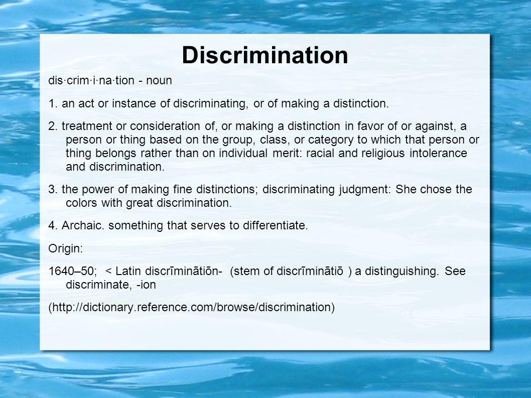 Discrimination dis·crim·i·na·tion - noun 1.