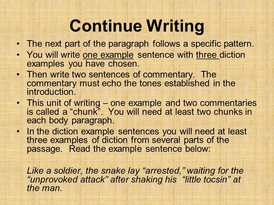 Continue Writing The next part of the paragraph follows a specific pattern. You will write one example sentence with three diction examples you have c