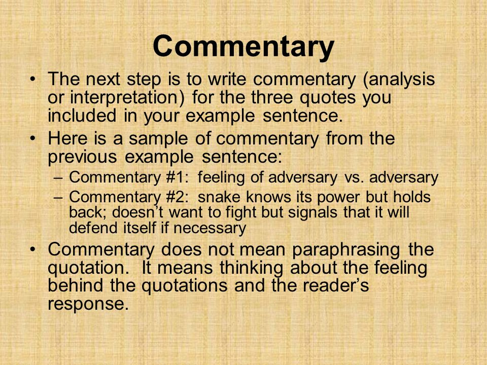 Commentary The next step is to write commentary (analysis or interpretation) for the three quotes you included in your example sentence. Here is a sam