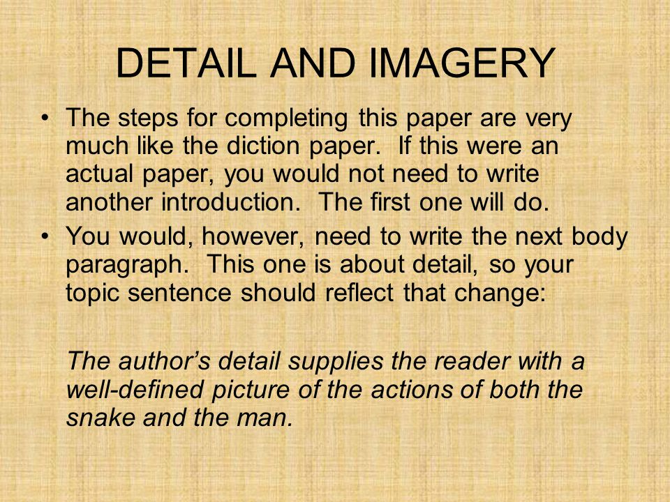 DETAIL AND IMAGERY The steps for completing this paper are very much like the diction paper. If this were an actual paper, you would not need to write