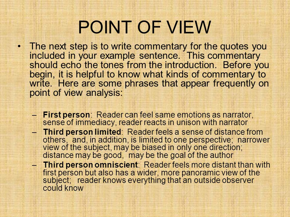 POINT OF VIEW The next step is to write commentary for the quotes you included in your example sentence. This commentary should echo the tones from th