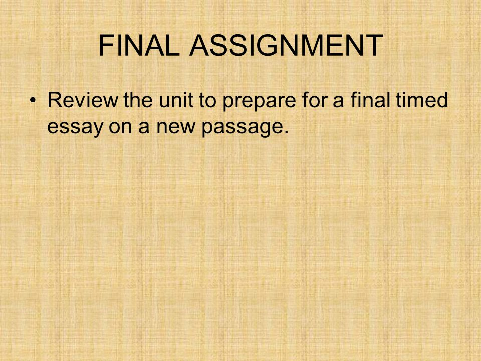 FINAL ASSIGNMENT Review the unit to prepare for a final timed essay on a new passage.