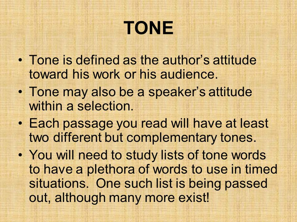 TONE Your primary objective in any style analysis is to show how the author created the tones in the passage.