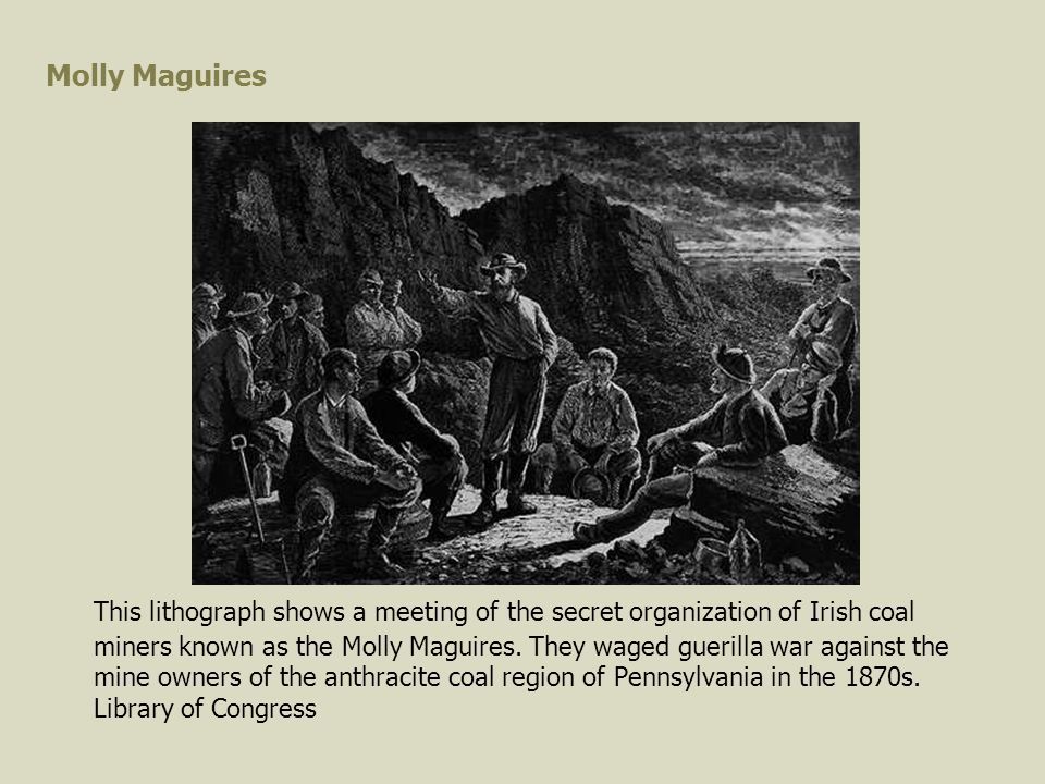 Molly Maguires This lithograph shows a meeting of the secret organization of Irish coal miners known as the Molly Maguires.