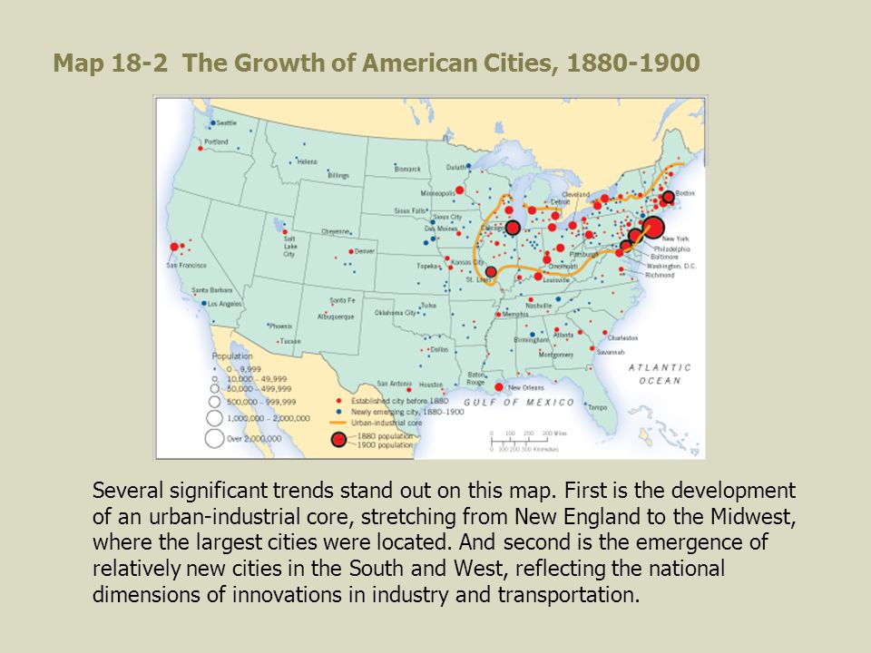 Map 18-2 The Growth of American Cities, 1880-1900 Several significant trends stand out on this map.