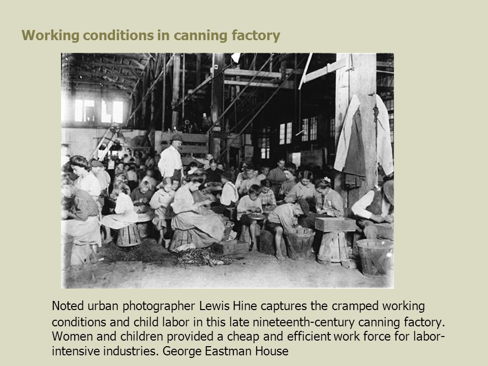 Working conditions in canning factory Noted urban photographer Lewis Hine captures the cramped working conditions and child labor in this late nineteenth-century canning factory.