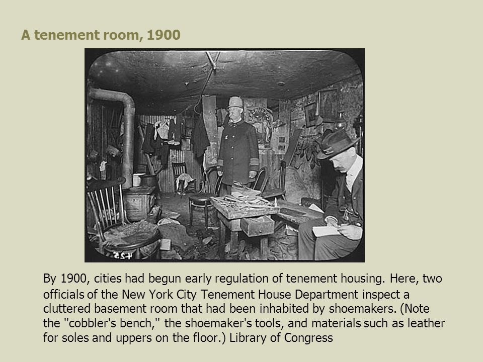 A tenement room, 1900 By 1900, cities had begun early regulation of tenement housing.