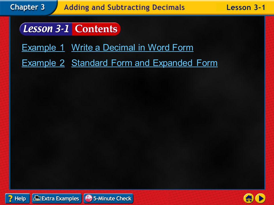 Contents Lesson 3-1Representing Decimals Lesson 3-2Comparing and Ordering Decimals Lesson 3-3Rounding Decimals Lesson 3-4Estimating Sums and Differences Lesson 3-5Adding and Subtracting Decimals