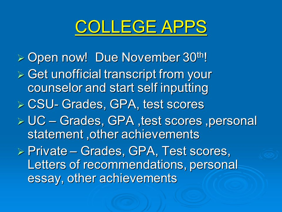 COLLEGE APPS  Open now. Due November 30 th .