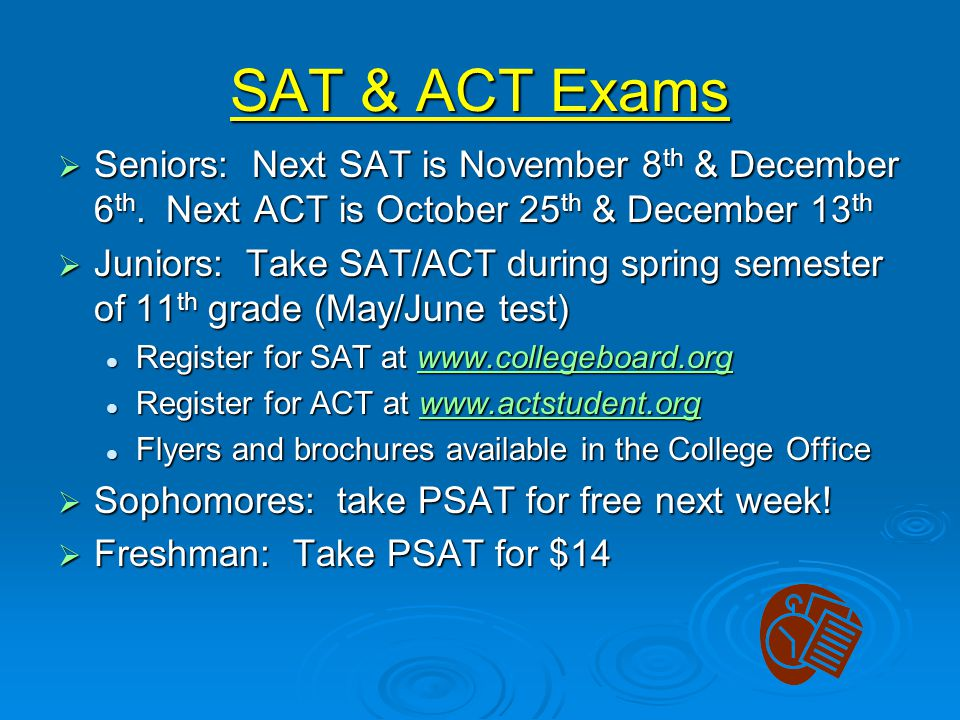 SAT & ACT Exams  Seniors: Next SAT is November 8 th & December 6 th.