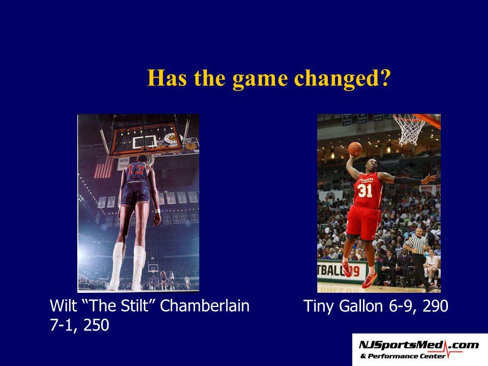 Has the game changed Wilt The Stilt Chamberlain 7-1, 250 Tiny Gallon 6-9, 290