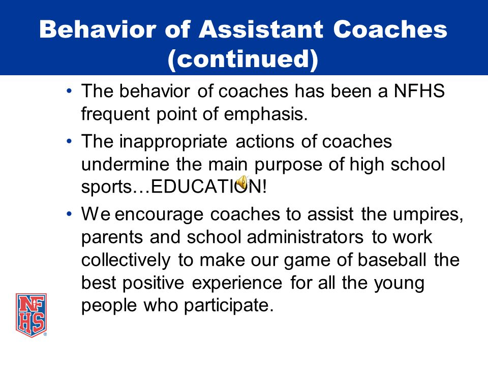 Behavior of Assistant Coaches Coaches are viewed by their players as teachers and positive role models.
