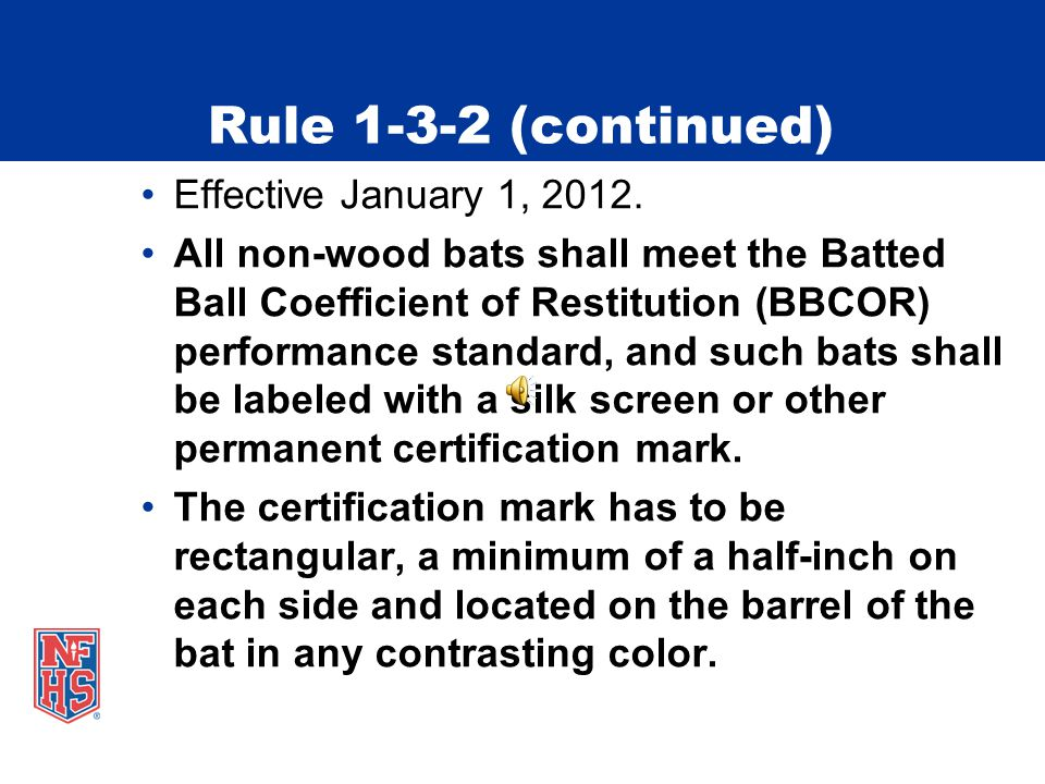 Rule 1-3-2 Bats, Balls and Gloves New Rule Effective January 1, 2012.