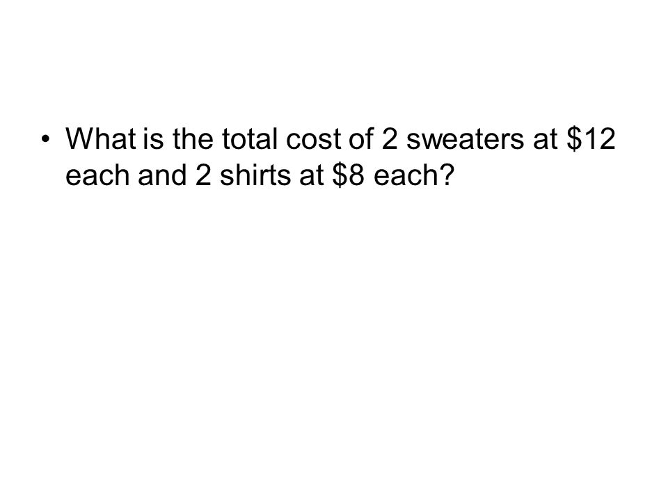 What is the total cost of 2 sweaters at $12 each and 2 shirts at $8 each?