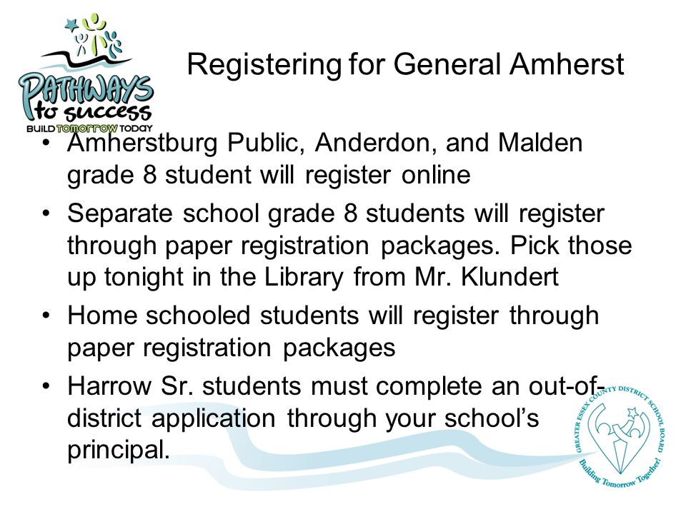 Registering for General Amherst Amherstburg Public, Anderdon, and Malden grade 8 student will register online Separate school grade 8 students will register through paper registration packages.