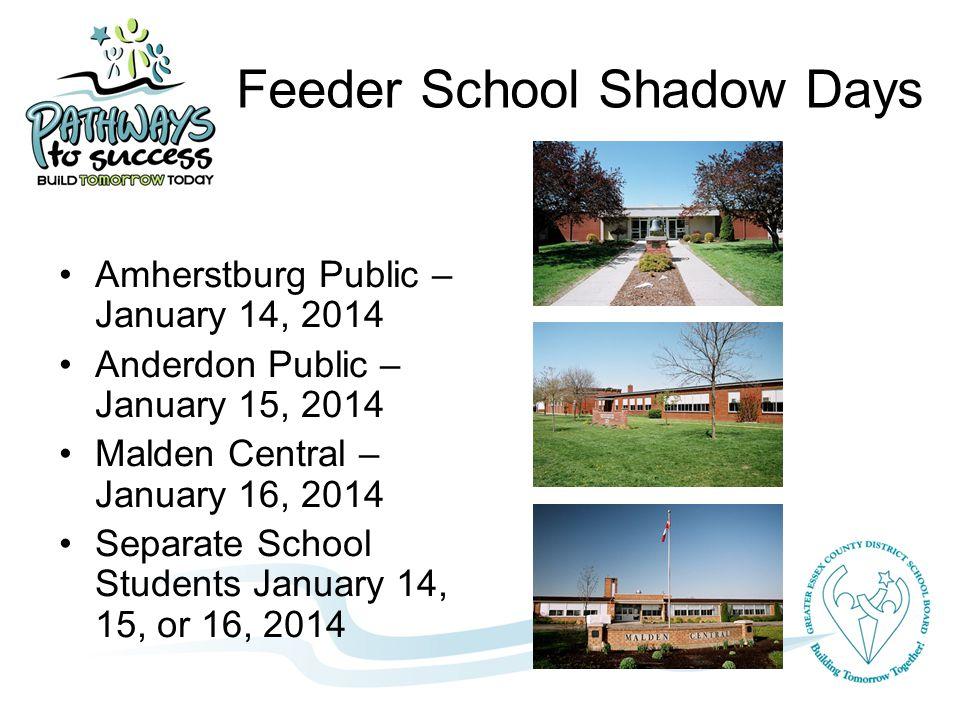 Feeder School Shadow Days Amherstburg Public – January 14, 2014 Anderdon Public – January 15, 2014 Malden Central – January 16, 2014 Separate School Students January 14, 15, or 16, 2014