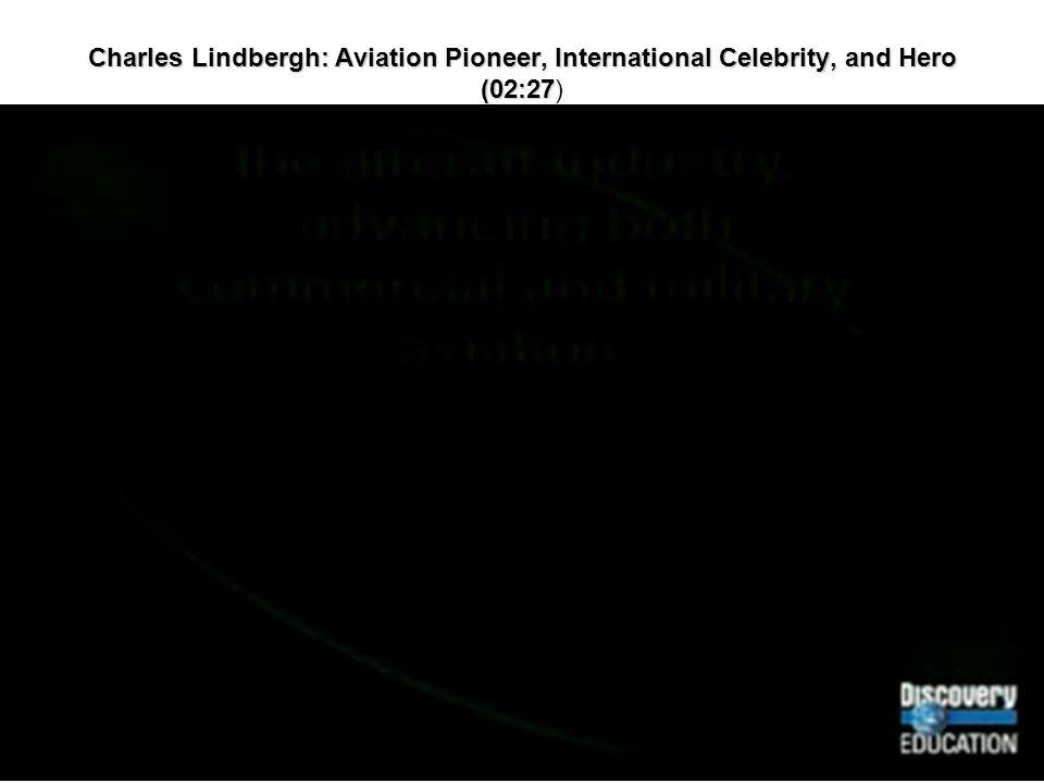 Charles Lindbergh: Aviation Pioneer, International Celebrity, and Hero (02:27 Charles Lindbergh: Aviation Pioneer, International Celebrity, and Hero (02:27)