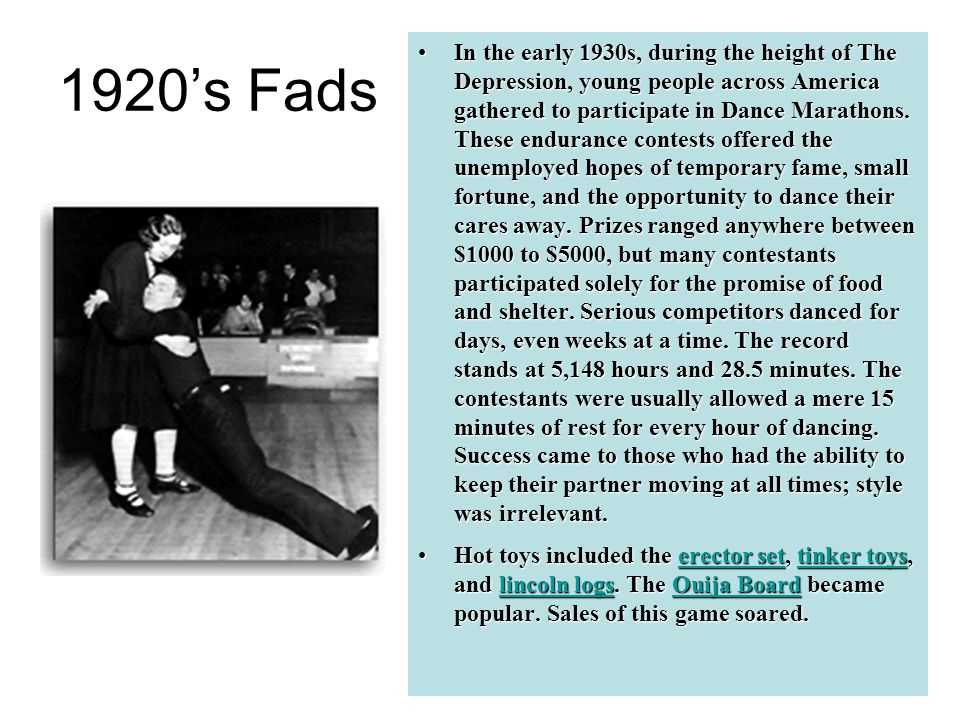 1920's Fads In the early 1930s, during the height of The Depression, young people across America gathered to participate in Dance Marathons.