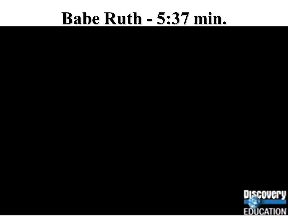 Babe Ruth - 5:37 min.