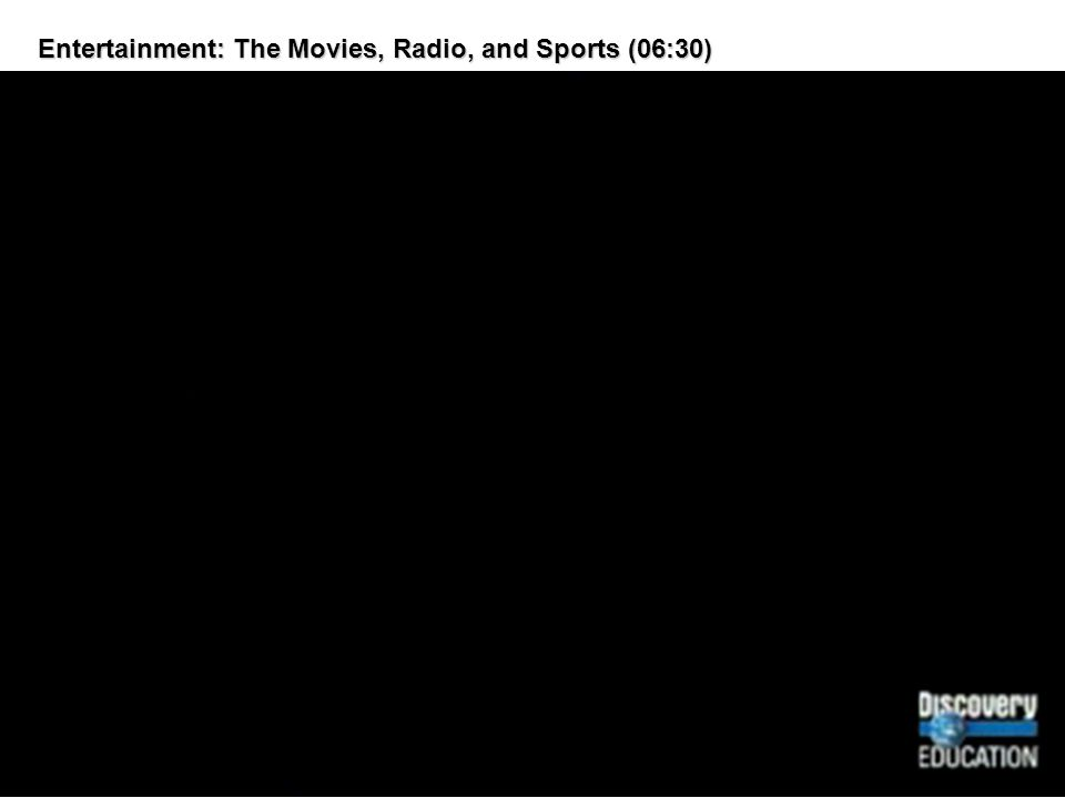 Entertainment: The Movies, Radio, and Sports (06:30)