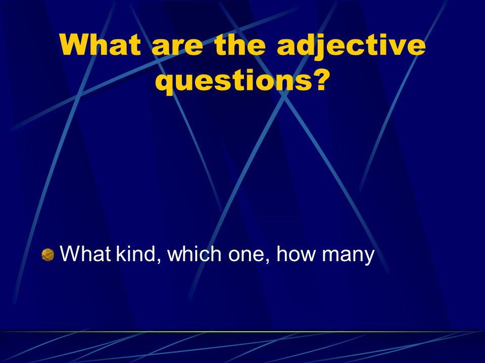 What are the adjective questions What kind, which one, how many