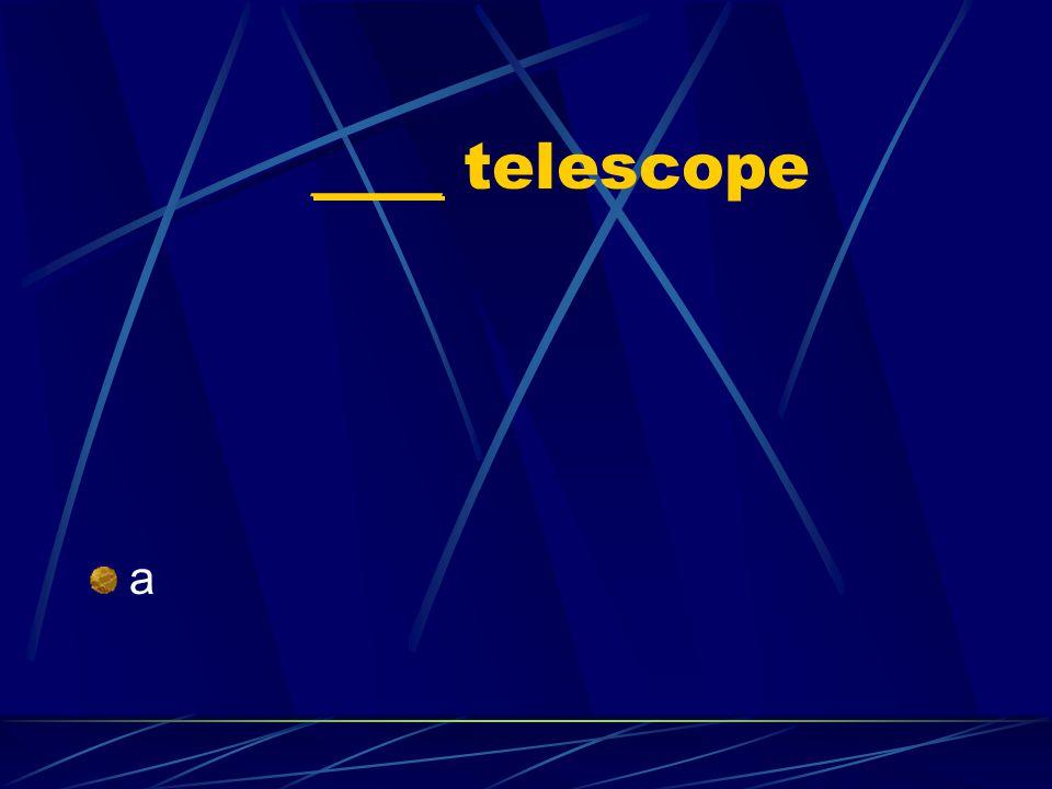 ____ telescope a