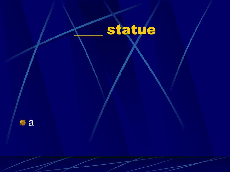 ____ statue a
