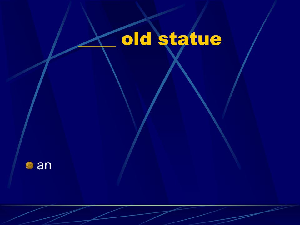 ____ old statue an