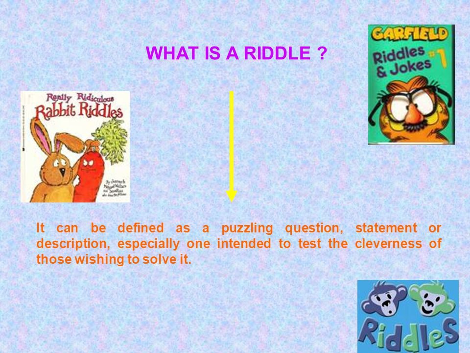 WHAT IS A RIDDLE .