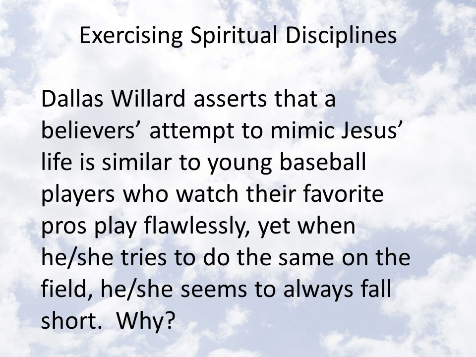 Expressions of Exercising Spiritual Disciplines Intentionality in exercising spiritual disciplines, (daily, weekly, etc.) Partnering with others in exercising spiritual disciplines (Scripture memory partner, etc.)
