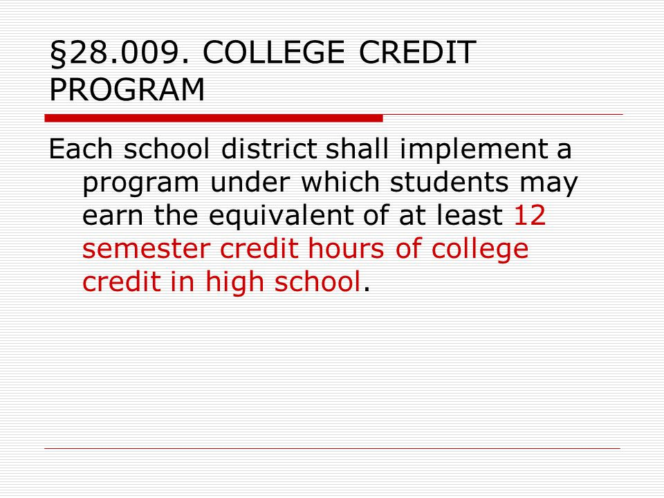 §28.009. COLLEGE CREDIT PROGRAM Each school district shall implement a program under which students may earn the equivalent of at least 12 semester cr