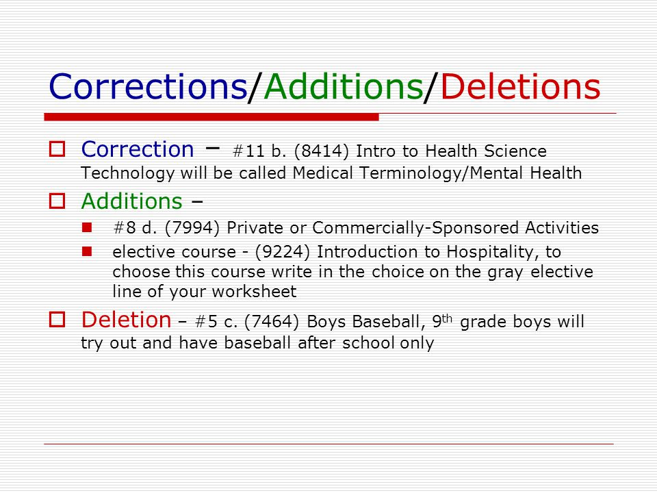 Corrections/Additions/Deletions  Correction – #11 b. (8414) Intro to Health Science Technology will be called Medical Terminology/Mental Health  Add