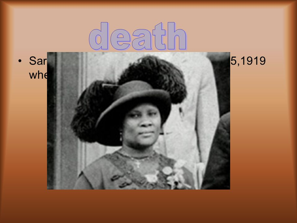 Madame Walker made more money than Oprah. After a time Madame Walker husband died and her heart was broken.