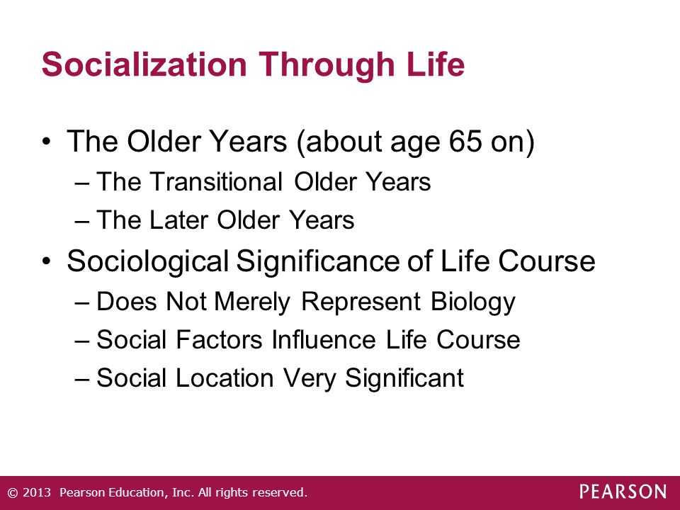 Socialization Through Life The Older Years (about age 65 on) –The Transitional Older Years –The Later Older Years Sociological Significance of Life Co