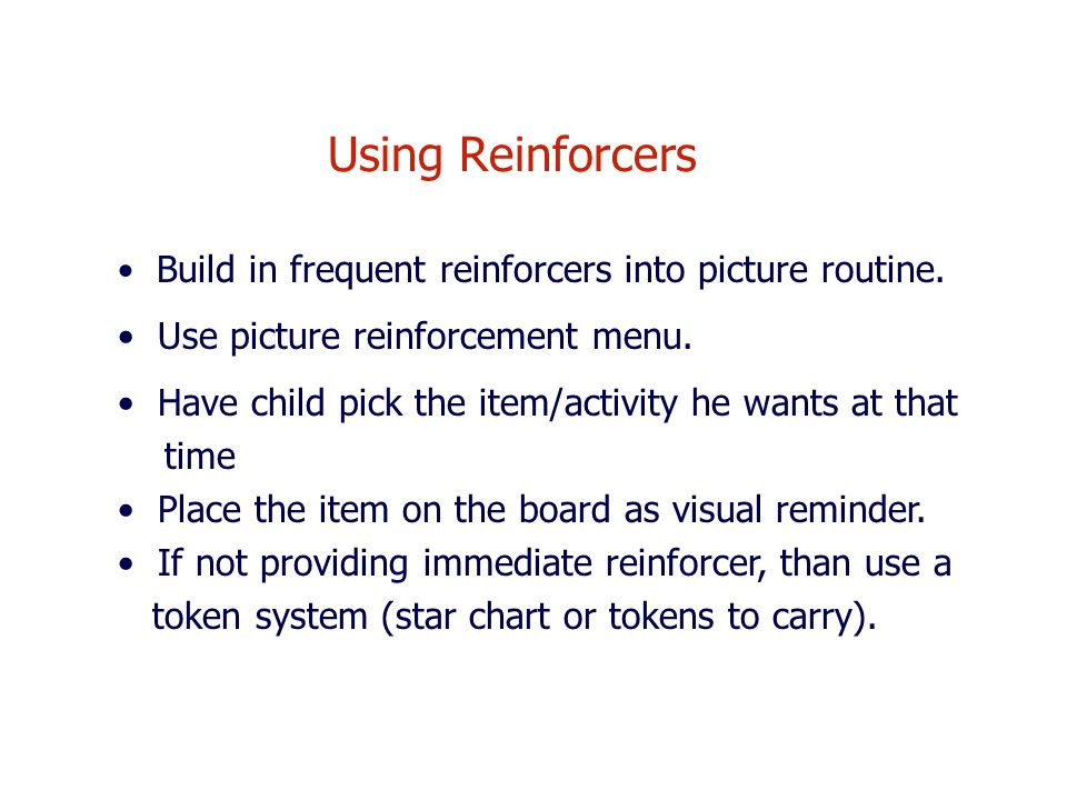 Using Reinforcers Build in frequent reinforcers into picture routine.