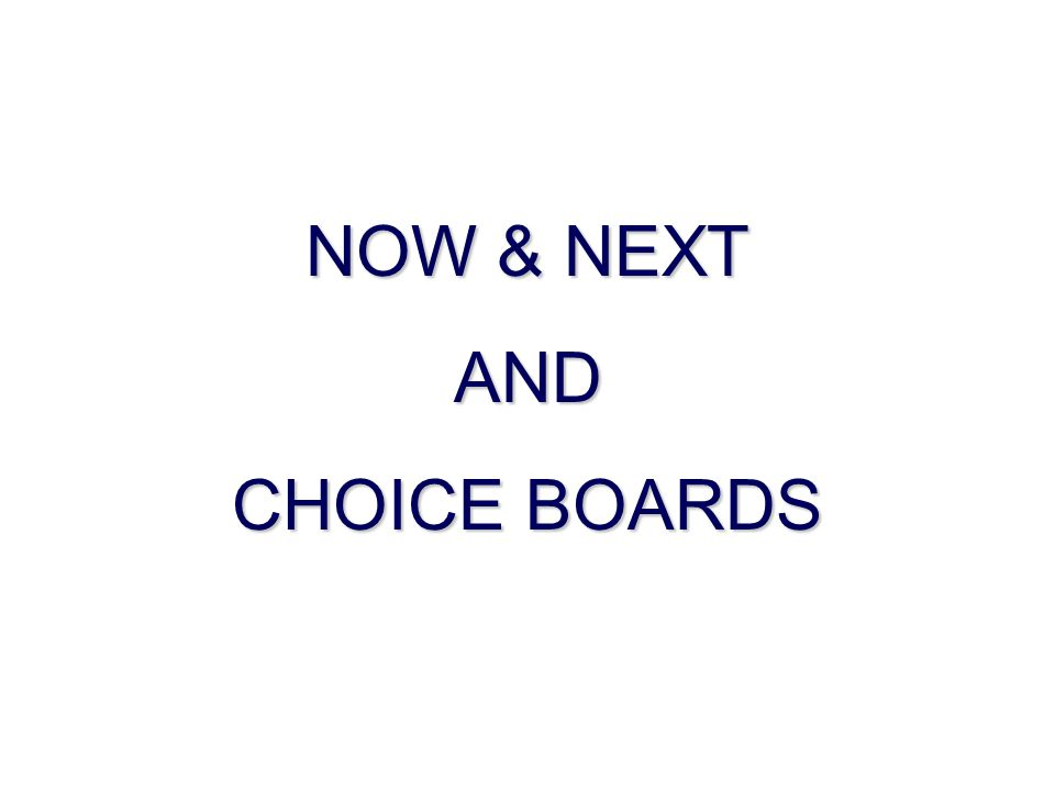 NOW & NEXT AND CHOICE BOARDS