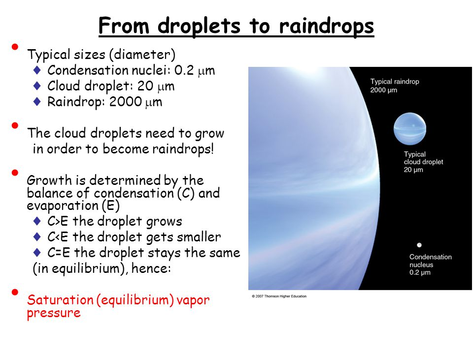 From droplets to raindrops Typical sizes (diameter) ♦ Condensation nuclei: 0.2  m ♦ Cloud droplet: 20  m ♦ Raindrop: 2000  m The cloud droplets need to grow in order to become raindrops.