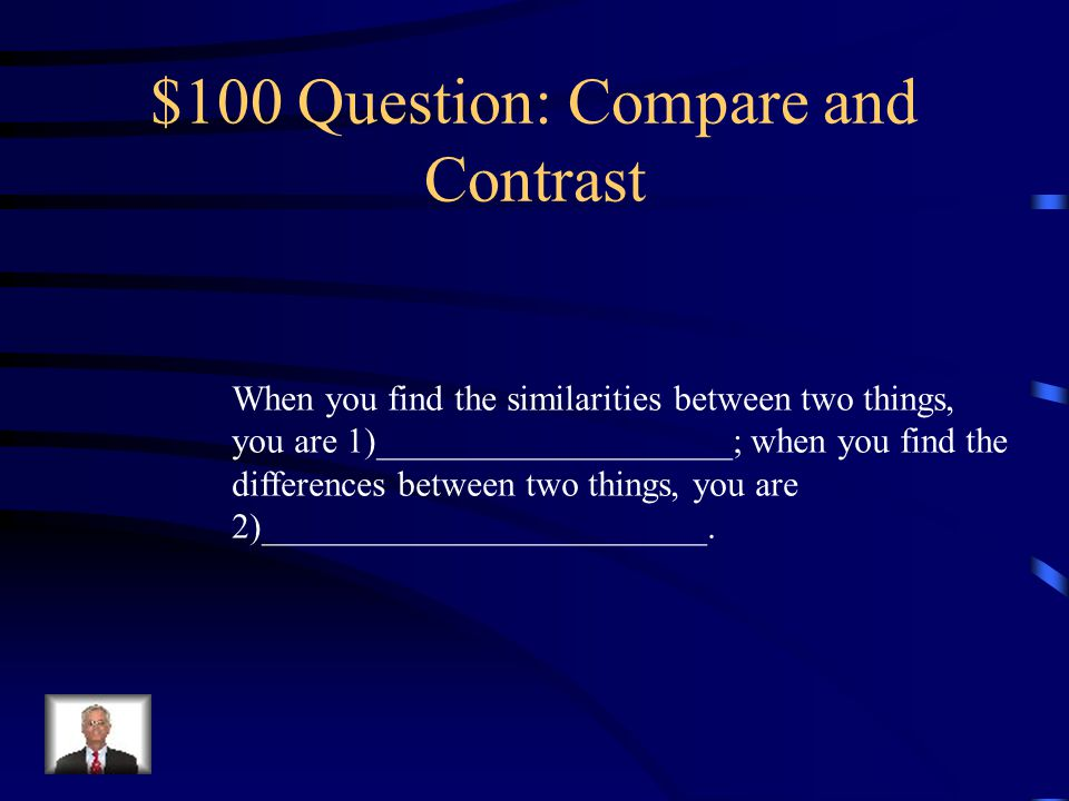 Jeopardy: Lesson 3 Compare & Contrast Infer/PredictMultiple Meaning Words TREE Compound Sentences Q $100 Q $200 Q $300 Q $400 Q $500 Q $100 Q $200 Q $300 Q $400 Q $500 Final Jeopardy