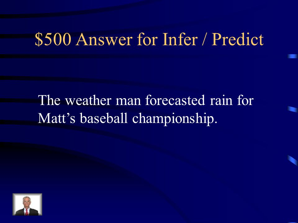 $500 Question for Infer / Predict Please read the following scenario and make an inference: It hadn't rained all season, and today was the big championship.
