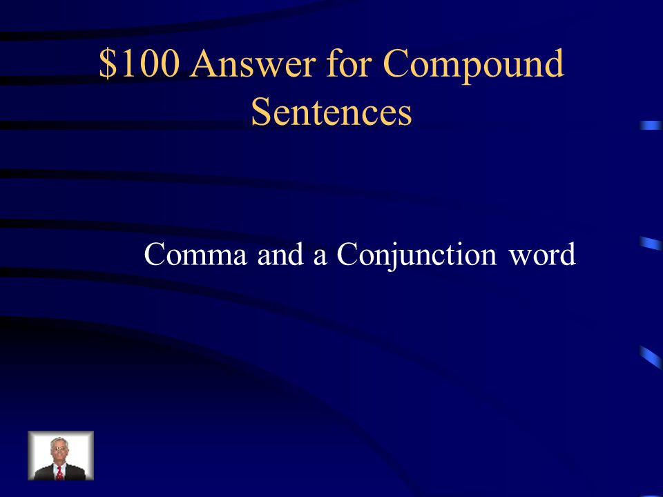 $100 Question for Compound Sentences Compound sentences are two complete thoughts joined together by what two things.
