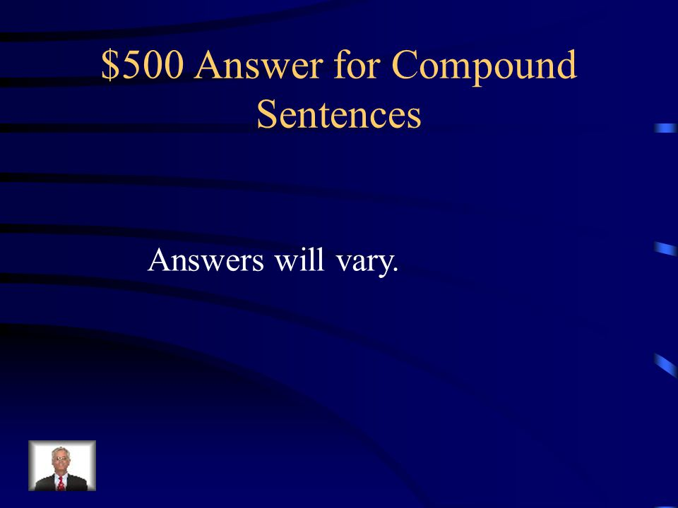 $500 Question for Compound Sentences Write a sentence that has the conjunction word or.