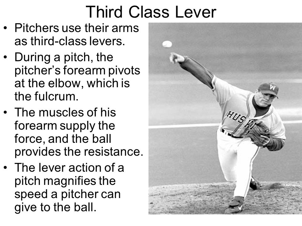 Third Class Lever Pitchers use their arms as third-class levers.