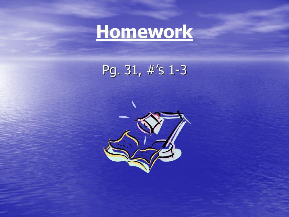 Homework Pg. 31, #'s 1-3