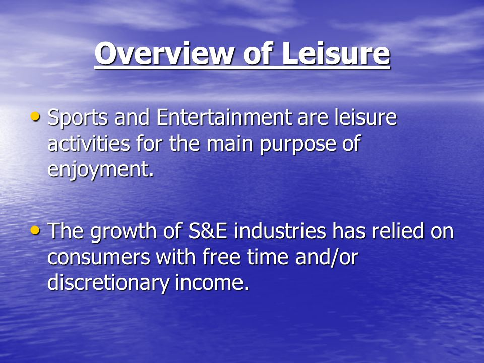 Overview of Leisure Sports and Entertainment are leisure activities for the main purpose of enjoyment.