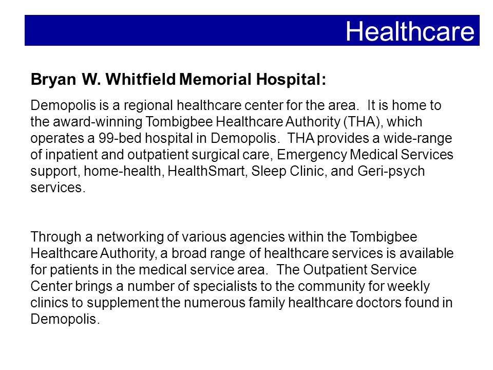 Healthcare Bryan W. Whitfield Memorial Hospital: Demopolis is a regional healthcare center for the area. It is home to the award-winning Tombigbee Hea